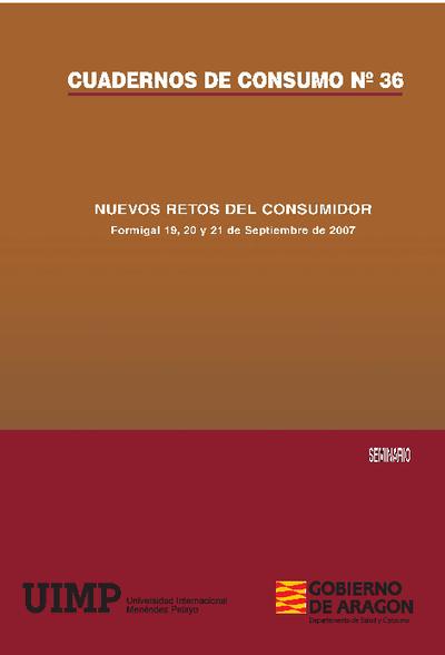 Nuevos retos del consumidor : [seminario] : Formigal, 19, 20 y 21 de septiembre de 2007, Universidad Internacional Menéndez Pelayo.