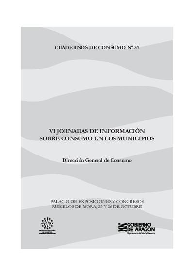 VI Jornada de Información sobre consumo en los municipios : Rubielos de Mora, 25 y 26 de octubre de 2007.