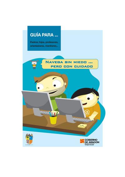 Navega sin miedo__ pero con cuidado : Guía para__ padres, hijos, profesores, orientadores, monitores__.