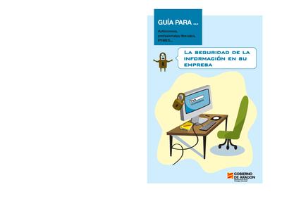 La seguridad de la información en su empresa : Guía para__ autónomos, profesionales liberales, pymes__.
