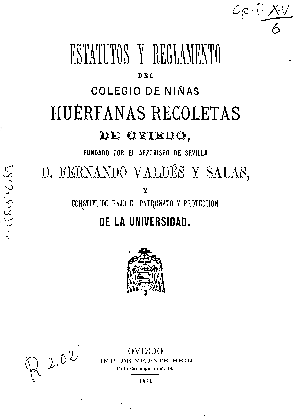 Estatutos y reglamento para el Colegio de Niñas Huérfanas Recoletas de Oviedo, fundado por el Arzobispo de Sevilla D. Fernando Valdés y Salas, y constituido bajo el patronato y protección de la Universidad