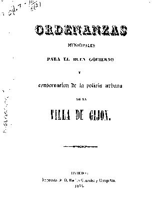 Ordenanzas municipales para el buen gobierno y conservación de la policia urbana de la villa de Gijón