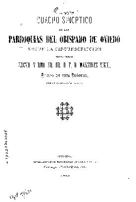 Cuadro sinóptico de las parroquias del obispado de Oviedo según la circunscripción hecha por el Excmo. y Rmo. Sr. Dr. D. F.R. Martínez Vigil, obispo de esta diócesis