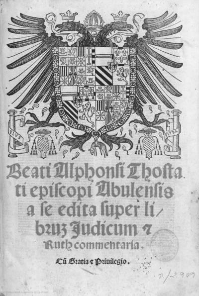 Beati Alphonsi Thostati Episcopi Abulensis a se edita super librum Judicum [et] Ruth commentaria