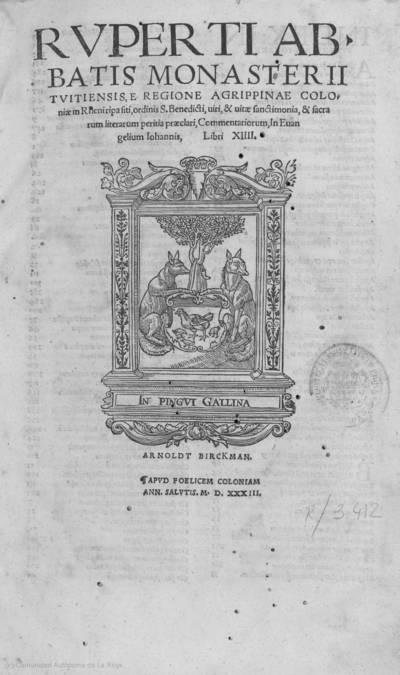 Ruperti Abbatis Monasterii Tuitiensis ... ordinis S. Benedicti ... Commentariorum, in Euangelium Iohannis, libri XIIII