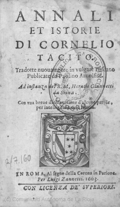 Annali et istorie di Cornelio Tacito : Tradotte nuouamente in vulgare toscano ; publicate da Paolino Arnolfini ...