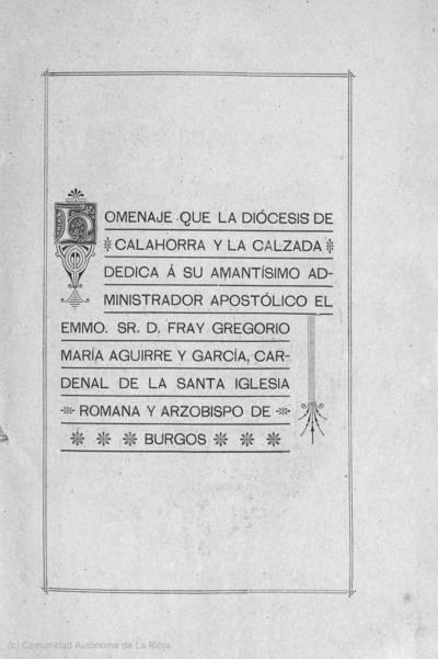 Homenaje que la Diócesis de Calahorra y La Calzada dedica a su amantísimo administrador apostólico el Emmo. Sr. D. Fray Gregorio María Aguirre y García, cardenal de la Santa Iglesia Romana y Arzobispo de Burgos
