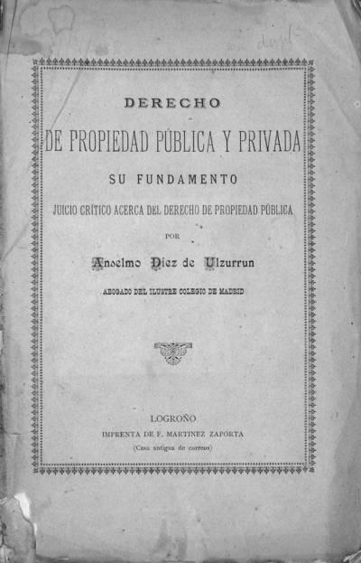 Derecho de propiedad pública y privada : su fundamento : juicio crítico acerca del derecho de propiedad pública