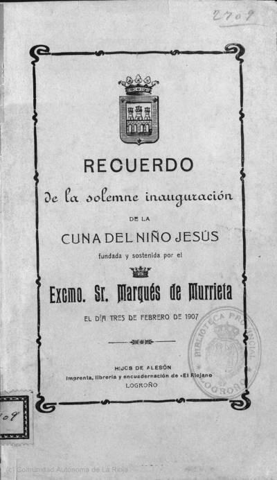 Recuerdo de la solemne inauguración de la Cuna del Niño Jesús : fundada y sostenida por el Exmo. Sr. Marqués de Murrieta el día tres de febrero de 1907