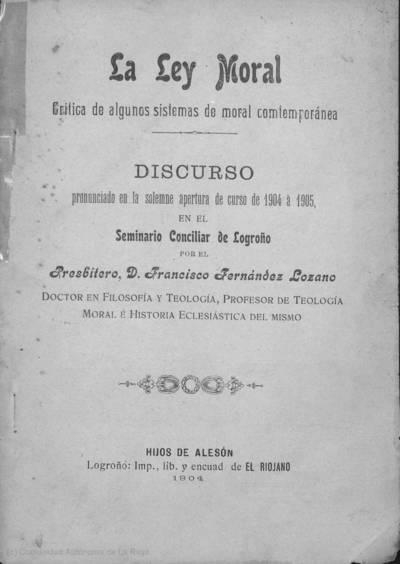 La ley moral : crítica de algunos sistemas de moral contemporánea : discurso pronunciado en la solemne apertura de curso de 1904 a 1905 en el Seminario Conciliar de Logroño