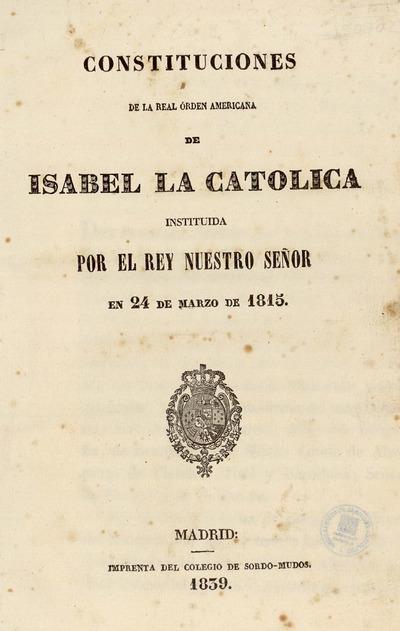 Constituciones de la Real Orden Americana de Isabel la Católica, instituida por el rey nuestro señor en 24 de marzo de 1815