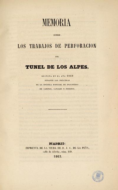 Memoria sobre los trabajos de perforación del túnel de los Alpes : escrita en el año 1860 durante las prácticas de la Escuela Especial de Ingenieros de Caminos, Canales y Puertos