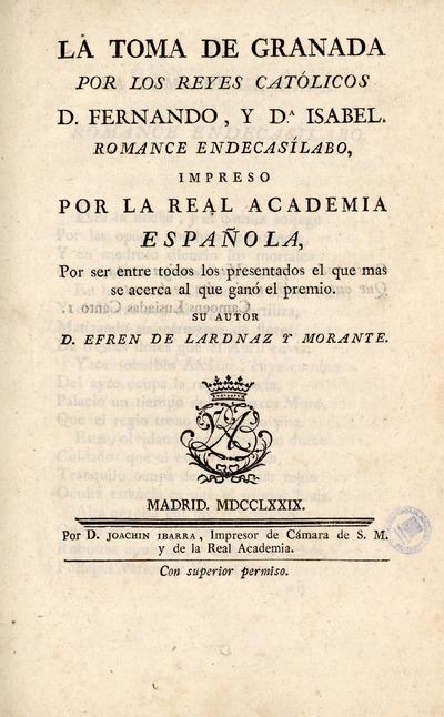 La toma de Granada por los Reyes Católicos D. Fernando, y Dª. Isabel : romance endecasílabo, impreso por la Real Academia Española ...