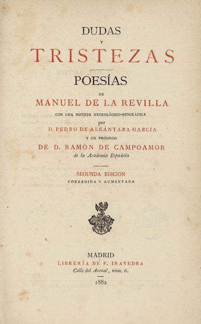 Dudas y tristezas : poesías de Manuel de la Revilla, con una noticia necrológico-biográfica por Pedro de Alcántara García y un prólogo de Ramón de Campoamor