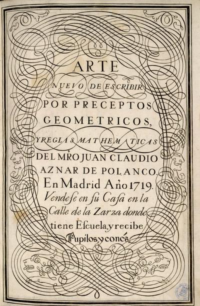 Arte nuevo de escribir por preceptos geometricos, y reglas mathematicas del Mro. Juan Claudio Aznar de Polanco