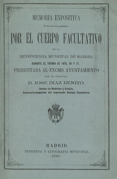 Memoria expositiva de los servicios prestados por el cuerpo facultativo de la Beneficencia municipal de Madrid, durante el trienio de 1875, 76, 77