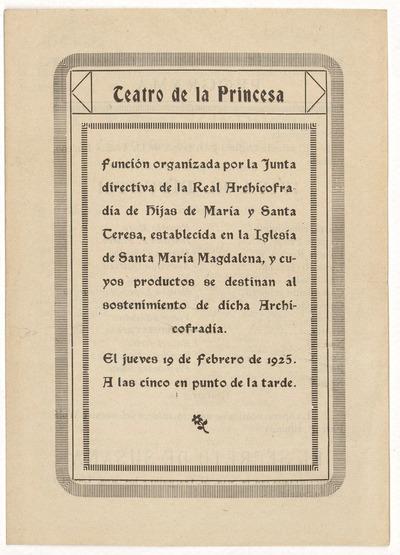 Teatro de la Princesa : función organizada por la Junta Directiva de la Real Archicofradía de Hijas de María y Santa Teresa ... el jueves 19 de febrero de 1925