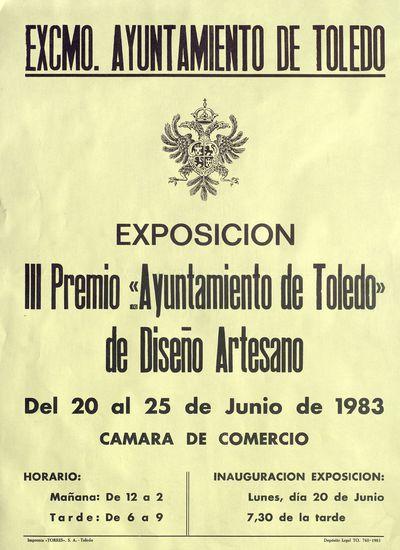Exposición III Premio Ayuntamiento de Toledo de Diseño Artesano [ [Material gráfico]: del 20 al 25 de junio de 1983 : Cámara de Comercio : Ayuntamiento de Toledo.