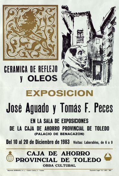 José Aguado y Tomas F. Peces [ [Material gráfico]: exposición : sala de exposiciones de la Caja de Ahorro Provincial de Toledo, del 10 al 20 de diciembre de 1983.