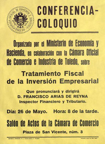 Conferencia-Coloquio [ [Material gráfico]: Tratamiento fiscal de la inversión empresarial, D. Francisco Arias de Reyna, 26 de mayo, Salón de Actos de la Cámara de Comercio.