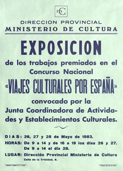 Exposición de los trabajos premiados en el concurso nacional Viajes culturales por España [ [Material gráfico]: 26, 27 y 28 de mayo de 1983, Dirección Provincial Ministerio de Cultura.