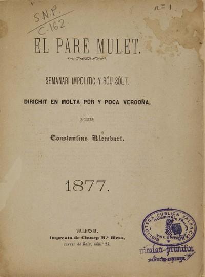 El pare Mulet : [Texto impreso] semanari impolitic y bóu sólt, dirichit molta por y poca vergoña, per Constantino Llombart