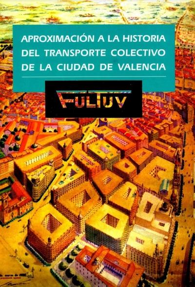 Aproximación a la historia del transporte colectivo de la ciudad de Valencia [Texto impreso]