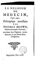 La religion du medecin, c'est à dire: Description nècessaire par Thomas Brown touchant son opinion accordante avec le pur service divin d'Angleterre
