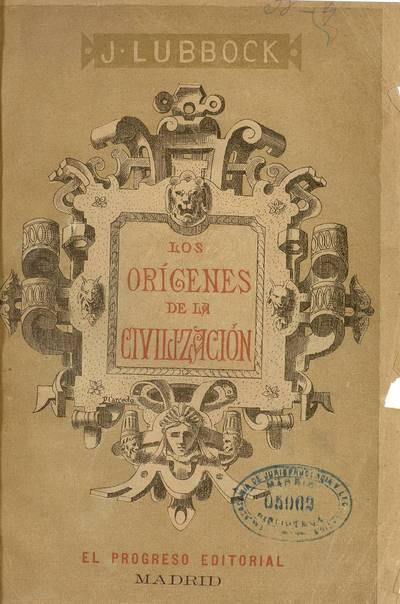 Los orígenes de la civilización y la condición primitiva del hombre : (estado intelectual y social de los salvajes)