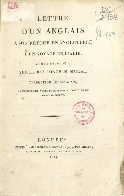 Lettre d'un anglais a son retour en Angleterre d'un voyage en Italie, au mois d'aout 1814, sur le roi Joachim Murat : traduction de l'anglais, augmentée de notes pour servir a l'histoire du Général Murat