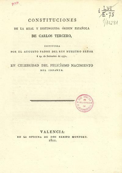 Constituciones de la Real y distinguida Orden Española de Carlos Tercero, instituida por el augusto padre del Rey nuestro señor á 19 de setiembre de 1771 en celebridad del felicísimo nacimiento del Infante