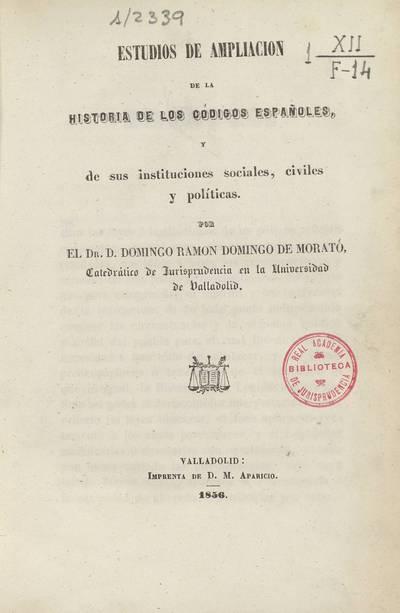 Estudios de ampliación de la historia de los códigos españoles y de sus instituciones sociales, civiles y políticas
