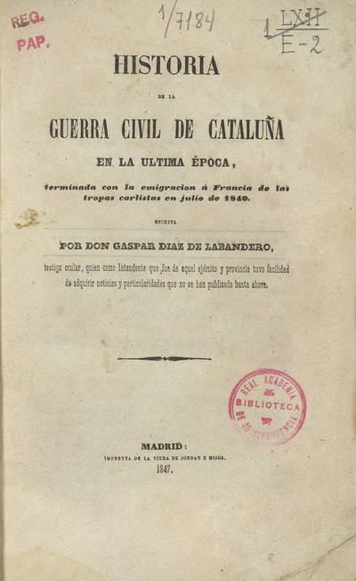 Historia de la guerra civil de Cataluña en la última época, terminada con la emigración a Francia de las tropas carlistas en julio de 1840