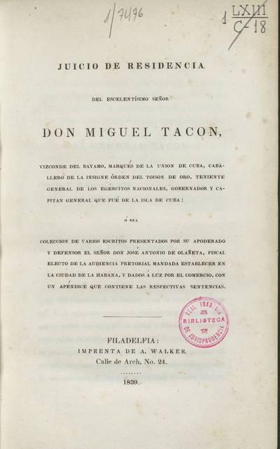 Juicio de residencia de don Miguel Tacón, Vizconde del Bayamo, Gobernador y Capitán General que fue de la Isla de Cuba...
