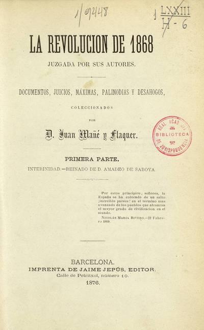 La revolución de 1868 juzgada por sus autores : documentos, juicios, máximas, palinodias y desahogos