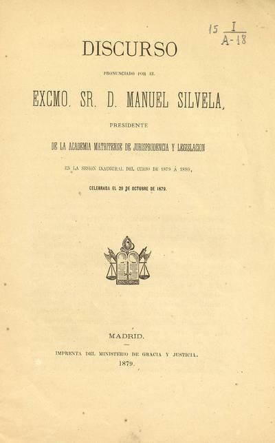 Discurso pronunciado por... Manuel Silvela, Presidente de la Academia Matritense de Jurisprudencia y Legislación en la sesión inaugural del curso de 1879 a 1880, celebrada el 29 de octubre de 1879