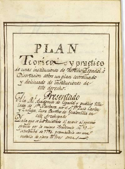 Plan teórico y práctico de unas instituciones de derecho español o disertación sobre un plan coordinado y delineado de instituciones de este derecho [Manuscrito]