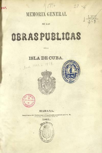 Memoria general de las obras públicas en la isla de Cuba
