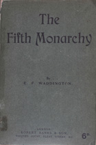 The fifth monarchy : two papers on the second chapter of Daniel, supporting the contention that the British Empire is this fifth monarchy or stone kingdom