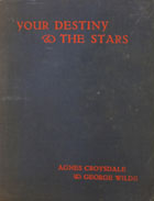 Your destiny and the stars : the inequalities of man's lot and the only logical conception of it : prima facie evidence and horoscopes of famous people