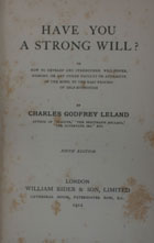 Have you a strong will ? : or how to develope and strengthen will-power memory, or any other faculty or attribute of the mind, by the easy process of self-hypnotism