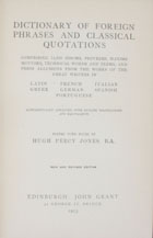 Dictionary of Foreign Phrases and Classical Quotations : comprising 14000 Idioms, Proverbs, Maxims, Mottoes, Technical Words and Terms, and Press Allusions from the works of the great writers in Latin, Greek, French, German, Portuguese, Italian, Spanish, Portuguese alphabetically abranged, with English translations and equivalents