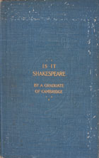 Is it Shakespeare? : the great question of Elizabetha literature. Answered in the light of new revelations and important contemporary evidence Hitherto unnoticed