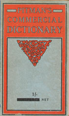 Pitman's commercial dictionary of the English language : with an appendix containing forms of addresses, chemical elements, (...), signs and symbols