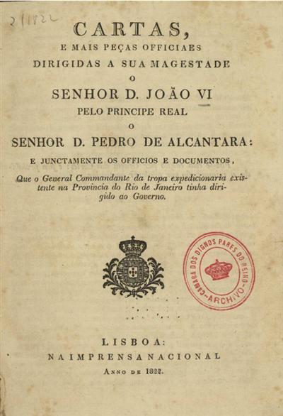 Cartas e mais peças officiaes dirigidas a Sua Magestade o Senhor D. João VI e junctamente os officios e documentos, que o General Commandante da tropa expedicionaria...