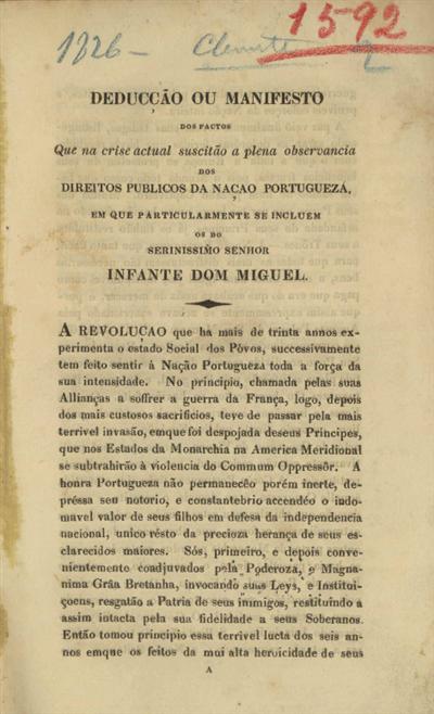 Deducção ou manifesto dos factos que na crise actual suscitão a plena observancia dos direitos publicos da Nação Portugueza em que particularmente se incluem os do Serinissimo Senhor Infante Dom Miguel