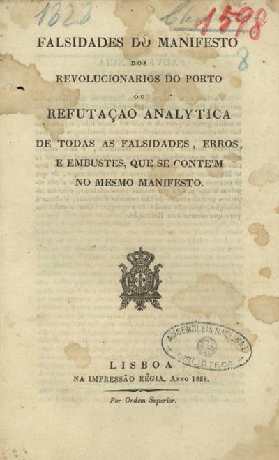 Falsidades do manifesto dos revolucionarios do Porto ou refutação analytica de todas as falsidades, erros e embustes, que se conte'm no mesmo manifesto