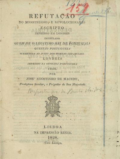 Refutação do monstruoso, e revolucionario escripto impresso em Londres intitulado Quem he o legitimo rei de Portugal: questão portugueza submetida ao juizo dos homens imparciaes