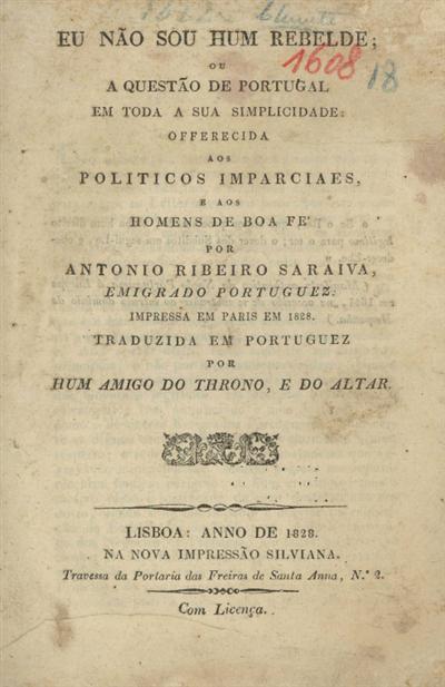 Eu não sou hum rebelde ou a questão de Portugal em toda a sua simplicidade offerecida aos politicos imparciaes e aos homens de boa fé