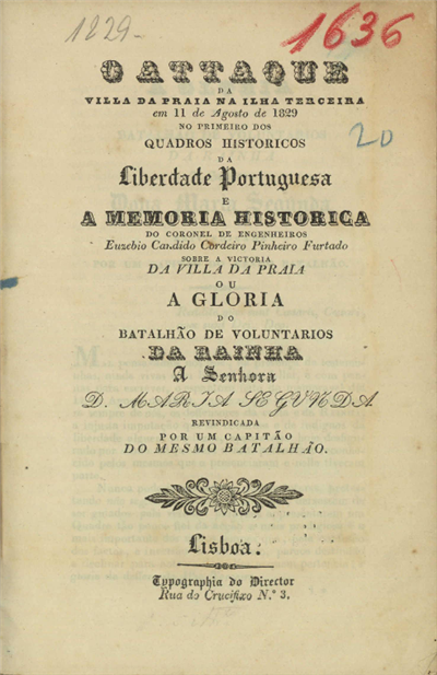 O attaque da villa da Praia na ilha Terceira em 11 de Agosto de 1829 no primeiro dos quadros históricos da liberdade portugueza e a memoria historica...